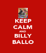 KEEP CALM AND BILLY BALLO - Personalised Poster A4 size