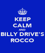KEEP CALM AND BILLY DRIVE'S ROCCO - Personalised Poster A4 size