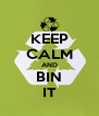 KEEP CALM AND BIN IT - Personalised Poster A4 size