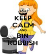 KEEP CALM AND BIN RUBBISH - Personalised Poster A4 size