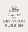 KEEP CALM AND BIN YOUR RUBBISH - Personalised Poster A4 size