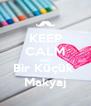 KEEP CALM AND Bir Küçük  Makyaj - Personalised Poster A4 size