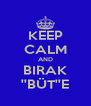 KEEP CALM AND BIRAK ''BÜT''E - Personalised Poster A4 size