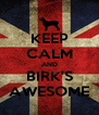 KEEP CALM AND BIRK'S AWESOME - Personalised Poster A4 size
