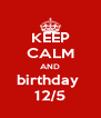 KEEP CALM AND birthday  12/5 - Personalised Poster A4 size