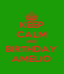 KEEP CALM AND BIRTHDAY AMELIO - Personalised Poster A4 size