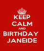 KEEP CALM AND BIRTHDAY  JANEIDE - Personalised Poster A4 size