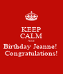 KEEP CALM And  Birthday Jeanne!  Congratulations! - Personalised Poster A4 size