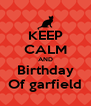 KEEP CALM AND Birthday Of garfield - Personalised Poster A4 size