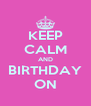 KEEP CALM AND BIRTHDAY ON - Personalised Poster A4 size