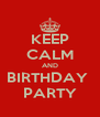 KEEP CALM AND BIRTHDAY  PARTY - Personalised Poster A4 size