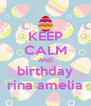 KEEP CALM AND birthday rina amelia - Personalised Poster A4 size