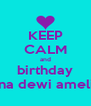 KEEP CALM and birthday rina dewi amelia - Personalised Poster A4 size