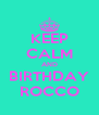 KEEP CALM AND BIRTHDAY ROCCO - Personalised Poster A4 size