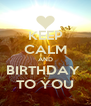 KEEP CALM AND BIRTHDAY  TO YOU - Personalised Poster A4 size