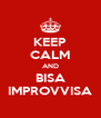 KEEP CALM AND BISA IMPROVVISA - Personalised Poster A4 size