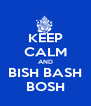 KEEP CALM AND BISH BASH BOSH - Personalised Poster A4 size