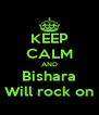 KEEP CALM AND Bishara Will rock on - Personalised Poster A4 size