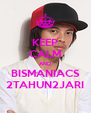 KEEP CALM AND BISMANIACS 2TAHUN2JARI - Personalised Poster A4 size