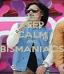KEEP CALM AND BISMANIACS  - Personalised Poster A4 size