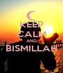 KEEP CALM AND BISMILLAH  - Personalised Poster A4 size
