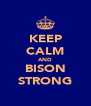 KEEP CALM AND BISON STRONG - Personalised Poster A4 size