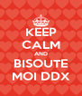 KEEP CALM AND BISOUTE MOI DDX - Personalised Poster A4 size