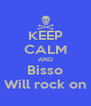 KEEP CALM AND Bisso Will rock on - Personalised Poster A4 size