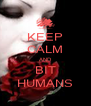 KEEP CALM AND BIT HUMANS - Personalised Poster A4 size