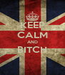 KEEP CALM AND BITCH  - Personalised Poster A4 size