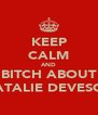 KEEP CALM AND BITCH ABOUT NATALIE DEVESON - Personalised Poster A4 size