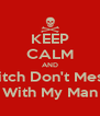 KEEP CALM AND Bitch Don't Mess With My Man - Personalised Poster A4 size