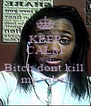 KEEP CALM AND Bitch dont kill  my vibe! - Personalised Poster A4 size