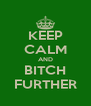 KEEP CALM AND BITCH FURTHER - Personalised Poster A4 size