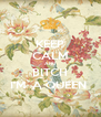 KEEP CALM AND BITCH I'M  A QUEEN  - Personalised Poster A4 size
