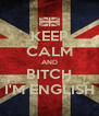 KEEP CALM AND BITCH I'M ENGLISH - Personalised Poster A4 size