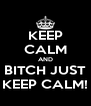 KEEP CALM AND BITCH JUST KEEP CALM! - Personalised Poster A4 size