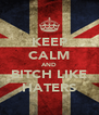 KEEP CALM AND BITCH LIKE HATERS - Personalised Poster A4 size
