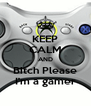 KEEP CALM AND Bitch Please I'm a gamer - Personalised Poster A4 size
