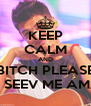 KEEP CALM AND BITCH PLEASE O SEEV ME AMA - Personalised Poster A4 size