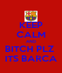 KEEP CALM AND BITCH PLZ  ITS BARCA - Personalised Poster A4 size