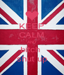 KEEP CALM AND bitch  shut up - Personalised Poster A4 size