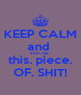 KEEP CALM and  bitch. slap. this. piece. OF. SHIT! - Personalised Poster A4 size