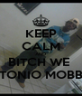 KEEP CALM AND BITCH WE  TONIO MOBB - Personalised Poster A4 size