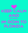 KEEP CALM AND BITCHES  IM GOIN TO FLORIDA - Personalised Poster A4 size