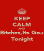 KEEP CALM AND Bitches,Its Goa Tonight - Personalised Poster A4 size