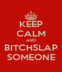 KEEP CALM AND BITCHSLAP SOMEONE - Personalised Poster A4 size