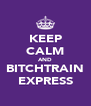 KEEP CALM AND BITCHTRAIN EXPRESS - Personalised Poster A4 size