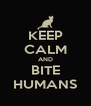 KEEP CALM AND BITE HUMANS - Personalised Poster A4 size