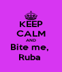 KEEP CALM AND Bite me,  Ruba  - Personalised Poster A4 size